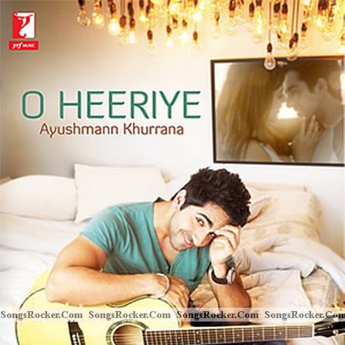 Download Free O Heeriye (Ayushmann Khurrana) Indian PoP MP3 Songs